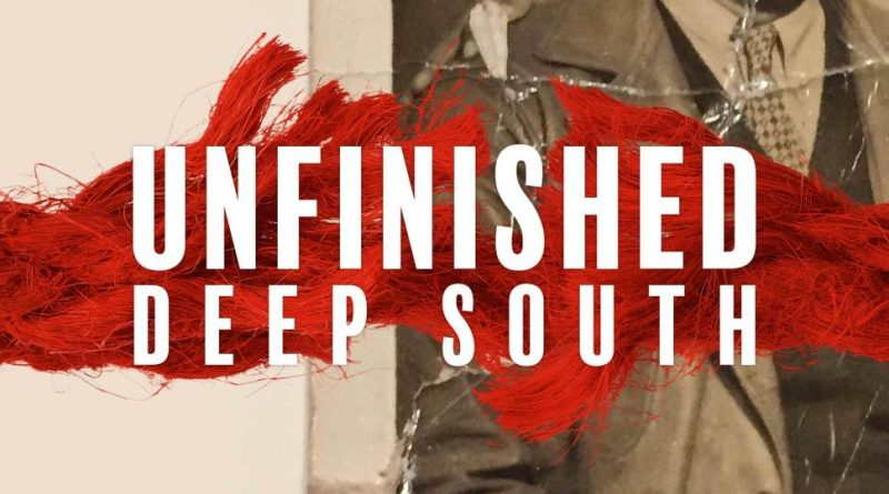 Unfinished: Deep South — S1 E10 The Things We Haven't Seen